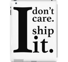 I don't care I ship it. iPad Case/Skin