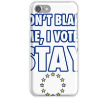 Don't blame me, I voted stay iPhone Case/Skin