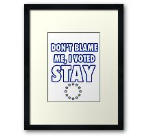 Don't blame me, I voted stay Framed Print