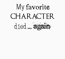 My favorite character died... again Unisex T-Shirt