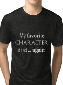 My favorite character died... again (white) Tri-blend T-Shirt