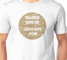 RELIGION SAYS DO - JESUS SAYS DONE Unisex T-Shirt