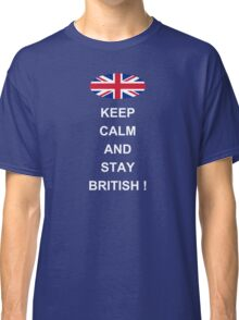 Keep Calm And Stay British Classic T-Shirt