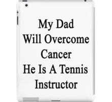 My Dad Will Overcome Cancer He Is A Tennis Instructor  iPad Case/Skin