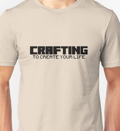 Crafting - To create your life (text only, black) Unisex T-Shirt