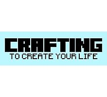 Crafting - To create your life (text only, black) Photographic Print