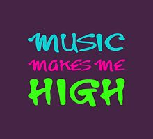 MUSIC MAKES ME HIGH Unisex T-Shirt