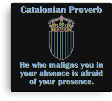 He Who Maligns You - Catalonian Proverb Canvas Print