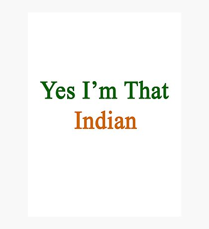 Yes I'm That Indian  Photographic Print