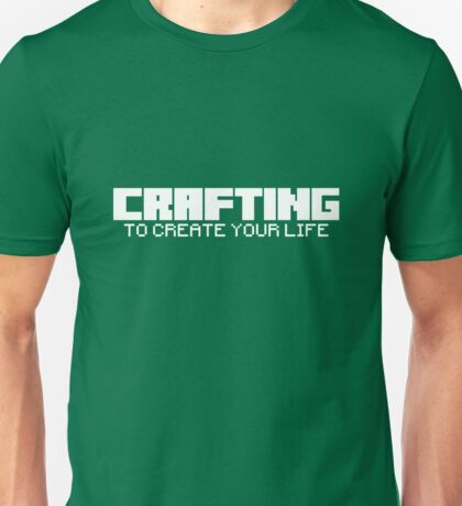 Crafting - To create your life (text only, white) Unisex T-Shirt