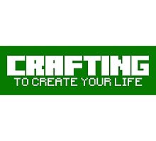 Crafting - To create your life (text only, white) Photographic Print