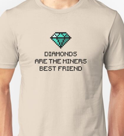 Diamonds are the miners best friend V.1 Unisex T-Shirt