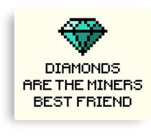 Diamonds are the miners best friend V.1 Canvas Print