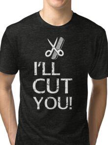 I'll Cut You - Hairdresser T-Shirt Design Tri-blend T-Shirt