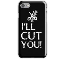 I'll Cut You - Hairdresser T-Shirt Design iPhone Case/Skin
