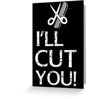 I'll Cut You - Hairdresser T-Shirt Design Greeting Card