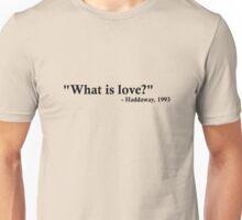 Haddaway Quote Unisex T-Shirt