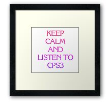 Keep Calm and Listen to CPS3 Framed Print