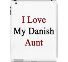 I Love My Danish Aunt iPad Case/Skin