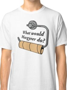 What Would Macgyver Classic T-Shirt
