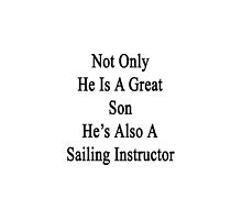 Not Only He Is A Great Son He's Also A Sailing Instructor by supernova23