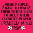 Soccer Mom - I raised my favorite player (Boy - Black print) by pixhunter