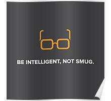Be Intelligent, Not Smug Poster