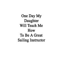 One Day My Daughter Will Teach Me How To Be A Great Sailing Instructor by supernova23