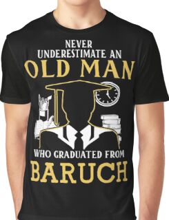 Never Underestimate An Old Man Who Graduated From Baruch College Graphic T-Shirt