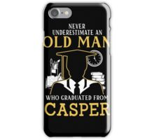 Never Underestimate An Old Man Who Graduated From Casper College iPhone Case/Skin