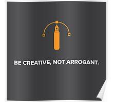 Be Creative, Not Arrogant Poster