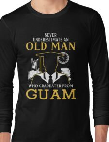 Never Underestimate An Old Man Who Graduated From Guam University Long Sleeve T-Shirt