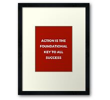 Action is the foundational key to all success Framed Print