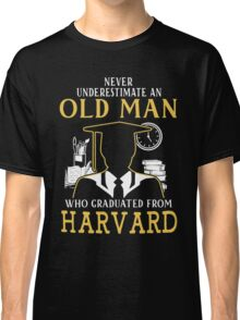 Never Underestimate An Old Man Who Graduated From Harvard University Classic T-Shirt
