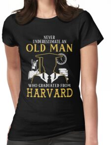 Never Underestimate An Old Man Who Graduated From Harvard University Womens Fitted T-Shirt