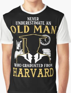 Never Underestimate An Old Man Who Graduated From Harvard University Graphic T-Shirt
