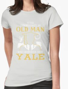 Never Underestimate An Old Man Who Graduated From Yale University Womens Fitted T-Shirt