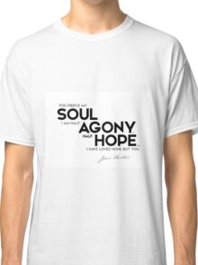 I am half agony, half hope - jane austen Classic T-Shirt