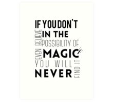 If you don't believe in the possibility of magic...  Art Print
