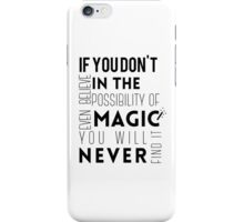 If you don't believe in the possibility of magic...  iPhone Case/Skin