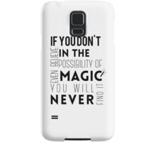 If you don't believe in the possibility of magic...  Samsung Galaxy Case/Skin