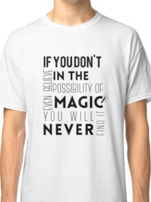 If you don't believe in the possibility of magic...  Classic T-Shirt
