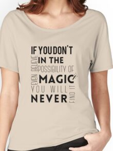 If you don't believe in the possibility of magic...  Women's Relaxed Fit T-Shirt