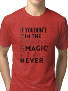 If you don't believe in the possibility of magic...  Tri-blend T-Shirt