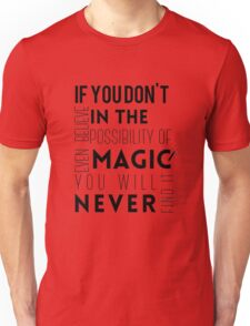 If you don't believe in the possibility of magic...  Unisex T-Shirt