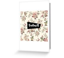 Feeling B Greeting Card
