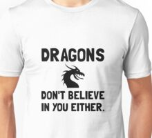 Dragons Do Not Believe In You Unisex T-Shirt