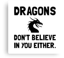 Dragons Do Not Believe In You Canvas Print