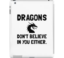 Dragons Do Not Believe In You iPad Case/Skin