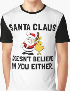 Santa Does Not Believe In You Graphic T-Shirt